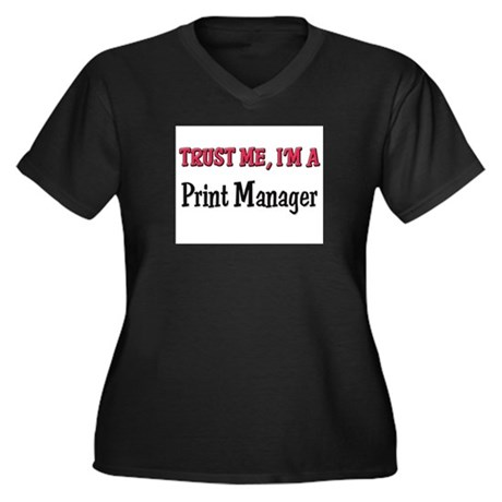 Trust Me I'm a Print Manager Women's Plus Size V-N