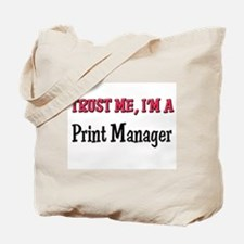 Trust Me I'm a Print Manager Tote Bag