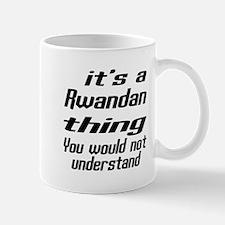 It Is Rwandan Thing You Would Not under Mug