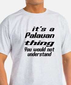 It Is Palauan Thing You Would Not un T-Shirt