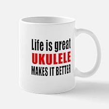 Life Is Great ukulele Makes It Better Mug