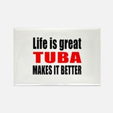 Life Is Great tuba Makes It Bette Rectangle Magnet