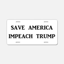 SAVE AMERICA, IMPEACH TRUMP Aluminum License Plate