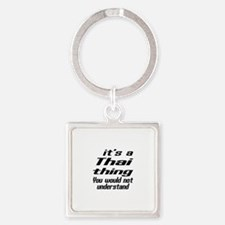 It Is Thai Thing You Would Not und Square Keychain