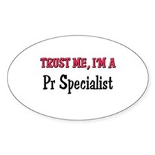 Trust Me I'm a Pr Specialist Oval Decal