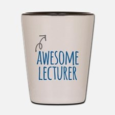 Awesome lecturer Shot Glass