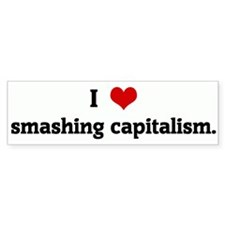 I Love smashing capitalism. Bumper Bumper Sticker