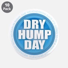 """Dry Hump Day 3.5"""" Button (10 pack)"""