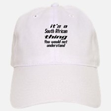 It Is South African Thing You Would Not unders Baseball Baseball Cap