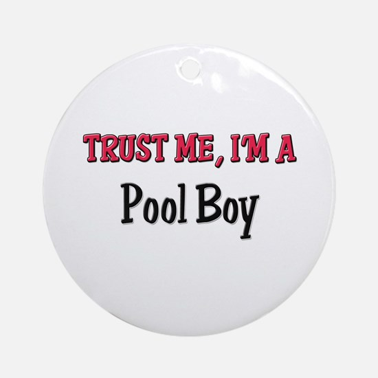 Trust Me I'm a Pool Boy Ornament (Round)