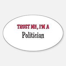 Trust Me I'm a Politician Oval Decal