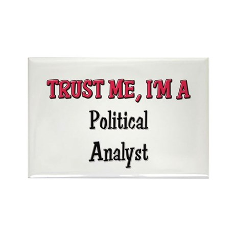 Trust Me I'm a Political Analyst Rectangle Magnet