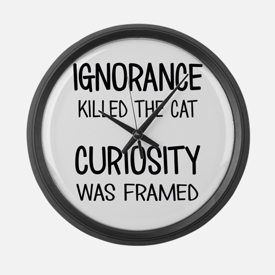IGNORANCE KILLED THE CAT Large Wall Clock