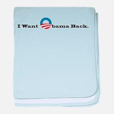 I want Obama back. baby blanket