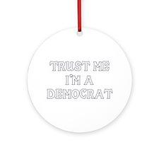 Trust Me I'm a Democrat Ornament (Round)