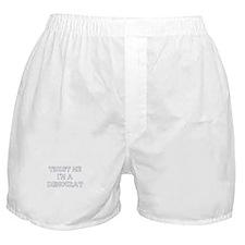 Trust Me I'm a Democrat Boxer Shorts