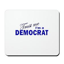 Trust Me I'm a Democrat Mousepad
