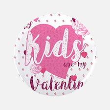 My Kids Are My Valentine Button