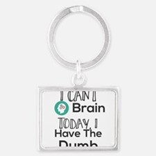 I Can't Brain Today, I Have The Dumb. Keychains