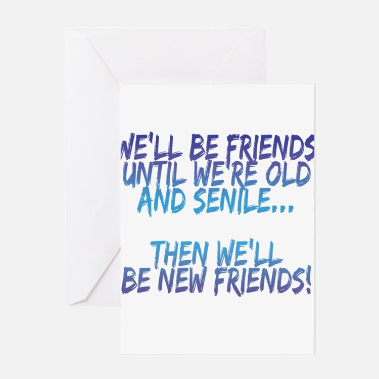 Well Be Friends Until Were Old And Greeting Cards