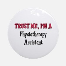 Trust Me I'm a Physiotherapy Assistant Ornament (R