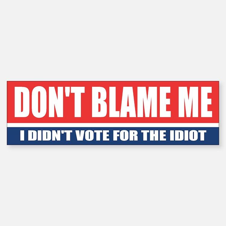 Dont Blame Me Bumper Bumper Bumper Sticker