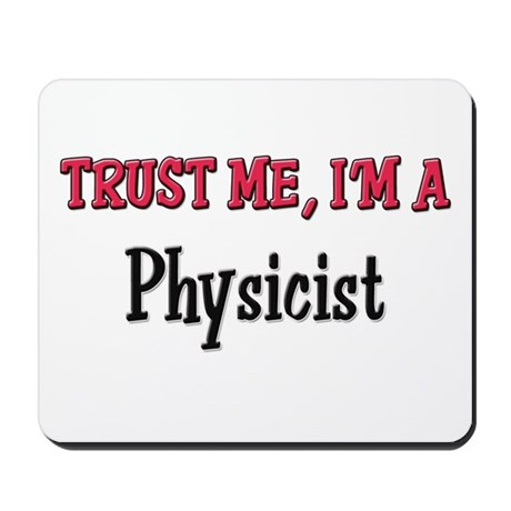 Trust Me I'm a Physicist Mousepad