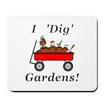 I Dig Gardens Mousepad