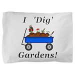 I Dig Gardens Pillow Sham
