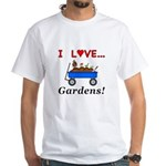 I Love Gardens White T-Shirt