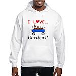 I Love Gardens Hooded Sweatshirt