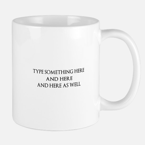 TYPE YOUR OWN WORDS HERE & PERSONALIZE Mug
