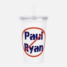 No Paul Ryan, oust republicans Acrylic Double-wall