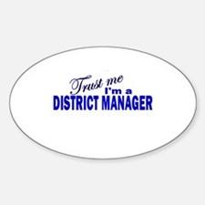 Trust Me I'm a District Manag Oval Decal