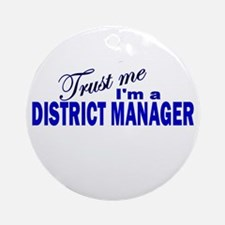 Trust Me I'm a District Manag Ornament (Round)