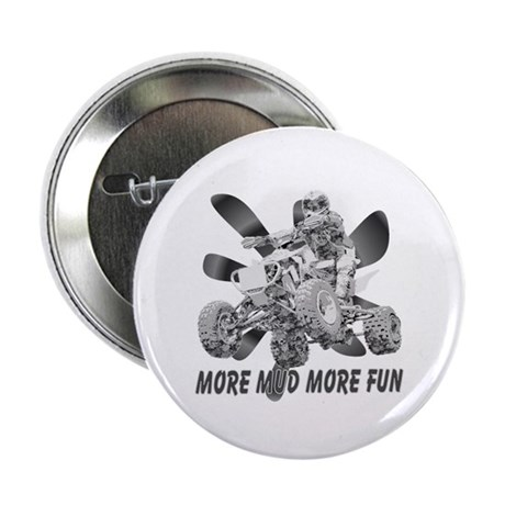 "More Mud More Fun on an ATV (B/W) 2.25"" Button (10"