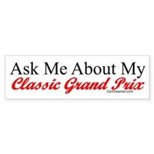 """""""Ask About My Grand Prix"""" Bumper Bumper Sticker"""