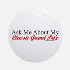 """Ask About My Grand Prix"" Ornament (Round)"