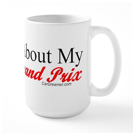"""""""Ask About My Grand Prix"""" Large Mug"""