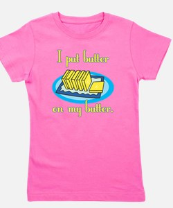 I Put Butter on My Butter T-Shirt