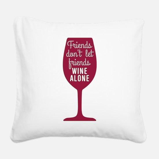 Wine Alone Square Canvas Pillow