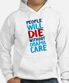 People Will Die Without Obamacare Sweatshirt