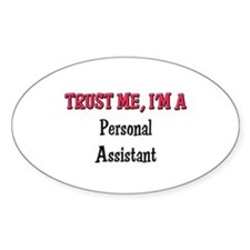 Trust Me I'm a Personal Assistant Oval Decal