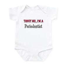 Trust Me I'm a Periodontist Infant Bodysuit