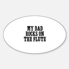 my dad rocks on the Flute Oval Decal