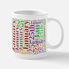 January 25 - Jan 25 - January 25th Mugs