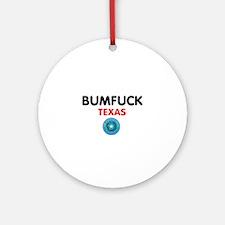 BUMFUCK - TEXAS Round Ornament