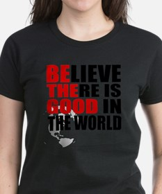 BE THE GOOD. BELIEVE THERE IS GOOD IN THE WORLD T-