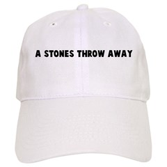 A stones throw away Baseball Cap