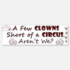 Few Clowns Short of a Circus Sticker (Bumper)